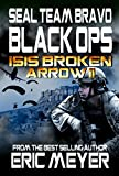 SEAL Team Bravo: Black Ops – ISIS Broken Arrow II (SEAL Team Bravo: Black Ops - Short Reads Book 3)