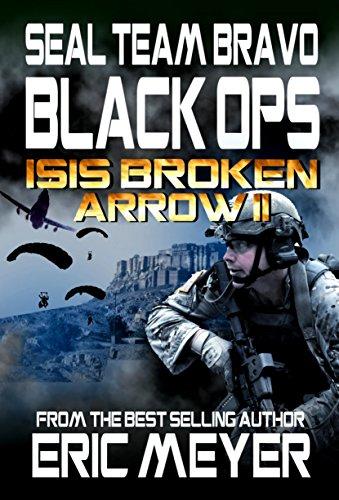 SEAL Team Bravo: Black Ops – ISIS Broken Arrow II (SEAL Team Bravo: Black Ops – Short Reads Book 3)