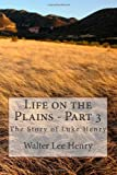 Life on the Plains - Part 3, Walter Henry, 1497542723