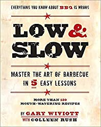 Low & Slow: Master the Art of Barbecue in 5 Easy Lessons: Master the Art of Barbecue in Five Easy Lessons