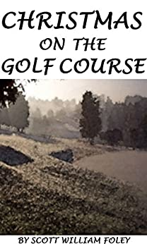 Christmas On the Golf Course by [Foley, Scott William ]