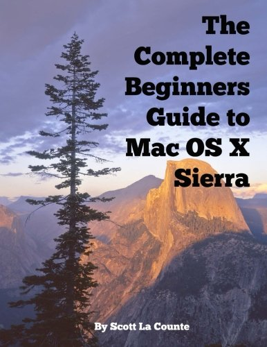 Price comparison product image The Complete Beginners Guide to Mac OS X Sierra (Version 10.12): (For MacBook,  MacBook Air,  MacBook Pro,  iMac,  Mac Pro,  and Mac Mini)