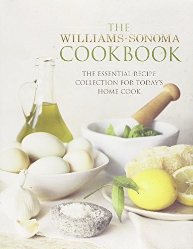 The Williams Sonoma Cookbook  The Essential Recipe Collection For Todays Home Cook