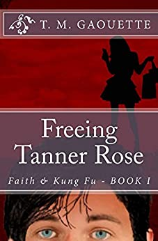 Freeing Tanner Rose (Faith & Kung Fu Book 1) by [Gaouette, T. M.]