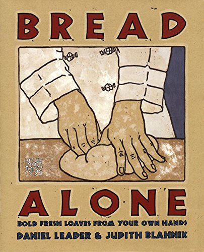 Bread Alone: Bold Fresh Loaves from Your Own - Yours Forever Bread
