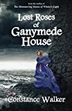 Lost Roses of Ganymede House