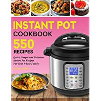 Instant Pot Cookbook: 550 Quick, Simple and Delicious Instant Pot Recipes For Your Whole Family (Poultry, Beef, Pork, Seafood, Soups, Vegetables, Rice, Eggs, Desserts) (Including Paleo Diet Recipes)
