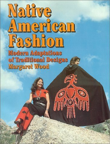 Native American Fashion Modern Adaptations Of Traditional Designs By Margaret Wood 1997 09 12 Amazon Com Books