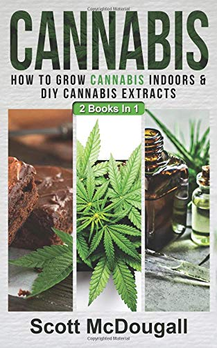 Pdf Fitness Cannabis: 2 Books In 1 - How To Grow Cannabis Indoors & DIY Cannabis Extracts