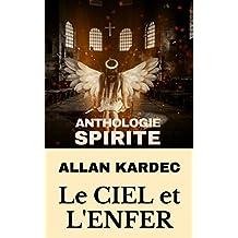 """LE CIEL ET L'ENFER ou la Justice Divine selon le Spiritisme par Allan KARDEC (auteur du """"Livre des Esprits"""" et du """"Livre des Médiums"""") (French Edition)"""