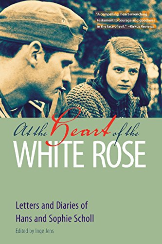 (At the Heart of the White Rose: Letters and Diaries of Hans and Sophie Scholl)