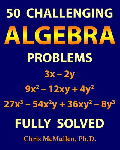 50 Challenging Algebra Problems (Fully Solved) [McMullen, Chris] (Tapa Blanda)