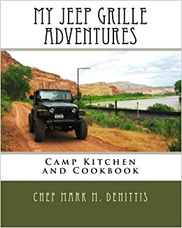 My Jeep Grille Adventures: Camp Kitchen and Cookbook: Chef ...