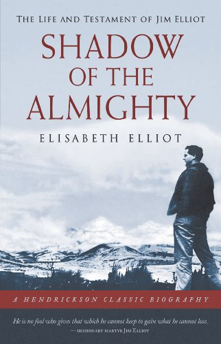 Shadow of the Almighty: The Life and Testament of Jim Elliot (Hendrickson Biographies)