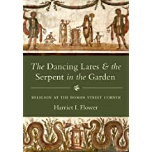 The Dancing Lares and the Serpent in the Garden: Religion at the Roman Street Corner