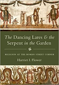 Descargar Epub The Dancing Lares And The Serpent In The Garden: Religion At The Roman Street Corner