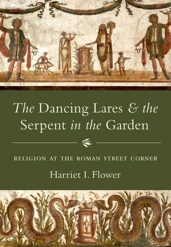 The Dancing Lares and the Serpent in the Garden: Religion at the Roman Street (Dancing Garden)
