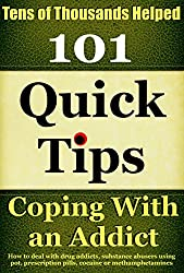 Coping With An Addict: How to deal with drug addicts, substance abusers using pot, prescription pills, cocaine or methamphetamines (Coping With Alcoholism and Substance Abuse Book 5) (English Edition)
