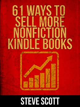 61 Ways to Sell More Nonfiction Kindle Books by [Scott, Steve]
