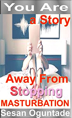 Book: You Are A Story Away From Stopping Masturbation by Sesan Oguntade