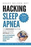 Hacking Sleep Apnea — 6th Edition   18 Strategies to Breathe & Sleep Easy Again