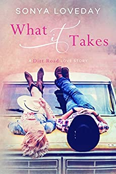 What It Takes: A Dirt Road Love Story by [Sonya Loveday]