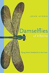 Damselflies of Alberta: Flying Neon Toothpicks in the Grass (Alberta Insects Series)