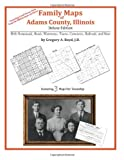 Family Maps of Adams County, Illinois, Deluxe Edition : With Homesteads, Roads, Waterways, Towns, Cemeteries, Railroads, and More, Boyd, Gregory A., 1420312952