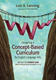 Designing a Concept-Based Curriculum for English Language Arts: Meeting the Common Core With Intellectual Integrity, K–12