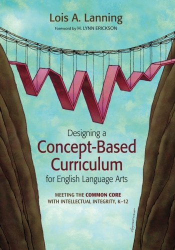 Designing a Concept-Based Curriculum for English Language Arts: Meeting the Common Core With Intellectual Integrity, K–12 (Corwin Teaching Essentials)