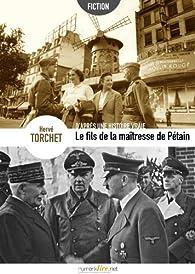 D'après une histoire vraie : Le fils de la maîtresse de Pétain  par Hervé Torchet
