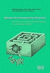 """Wi(e)der die therapeutische Ohnmacht: Ressourcenorientierte Psychotherapie in """"schwierigen Fällen"""""""