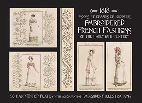 1818 MODES ET DESSINS DE BRODERIE: Embroidered French Fashions of the Early 19th -