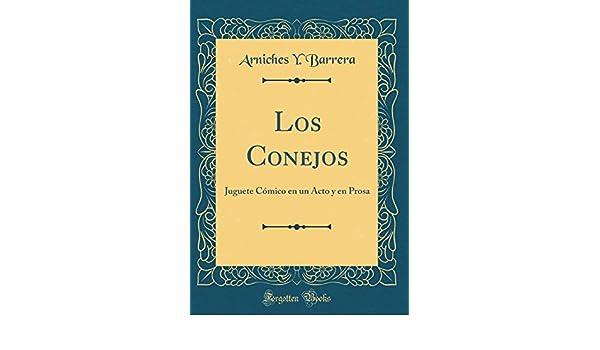 Los Conejos: Juguete Cómico en un Acto y en Prosa (Classic Reprint) (Spanish Edition): Arniches Y. Barrera: 9780666265807: Amazon.com: Books