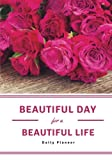 Beautiful Day for a Beautiful Life Daily Planner: Achieve Your Daily Goals, Targets and Successes