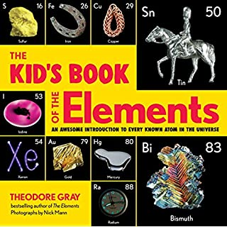The Kid's Book of the Elements: An Awesome Introduction to Every Known Atom in the Universe