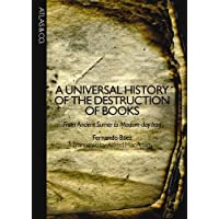 Universal History of the Destruction of Books From Ancient Sumer to Modern-day Iraq