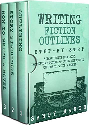 Writing Fiction Outlines: Step-by-Step | 3 Manuscripts in 1 Book | Essential Fiction Outline, Novel Outline and Fiction Book Outlining Tricks Any Writer Can Learn (Writing Best Seller 18)