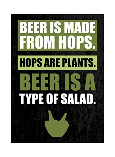 Beer Is Made From Hops Hops Are Plants Beer Is A Type Of Salad Green Print Fun Drinking Humor Bar Wall Decoration Sign ()