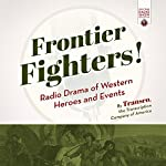 Frontier Fighters!: Radio Drama of Western Heroes and Events |  Transcription Company of America