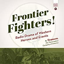 Frontier Fighters!: Radio Drama of Western Heroes and Events Radio/TV Program Auteur(s) :  Transcription Company of America Narrateur(s) :  Transcription Company of America
