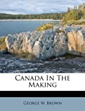 Canada in the Making, George W. Brown, 1175058262