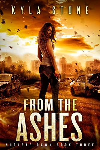 From the Ashes: A Post-Apocalyptic Survival Thriller (Nuclear Dawn Book 3) by [Stone, Kyla]