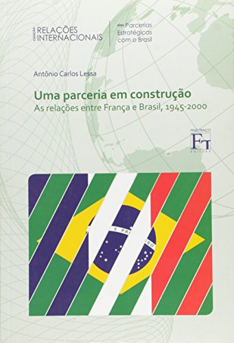 Uma Parceria em Construção. As Relações Entre França e Brasil, 1945-2000