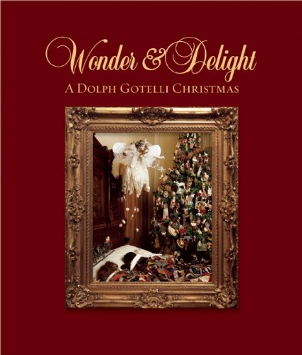 Wonder and Delight: A Dolph Gotelli Christmas by Source Book Publ., Half Full Press