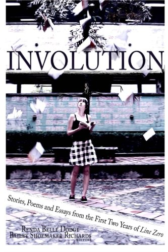 (Involution: Stories, Poems and Essays from the first two years of Line Zero)
