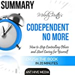 Summay: Melody Beattie's Codependent No More: How to Stop Controlling Others and Start Caring for Yourself | Ant Hive Media