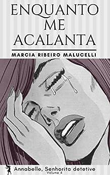 Enquanto me acalanta (Coleção Annabelle, Senhorita detetive Livro 4) (Portuguese Edition) by [Malucelli, Marcia Ribeiro]