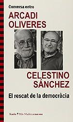 Conversa entre ARCADI OLIVERES i CELESTINO SÁNCHEZ. El rescat de la democràcia
