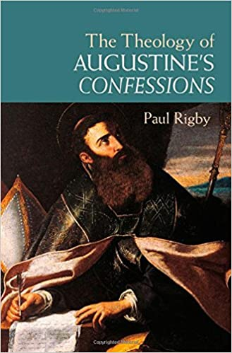 The Theology of Augustines Confessions